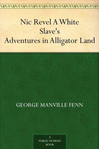 Nic Revel A White Slaves Adventures in Alligator Land  by  George Manville Fenn