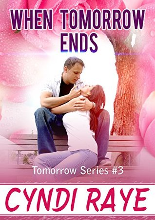 When Tomorrow Ends (Tomorrow Series Book 3) Cyndi Raye