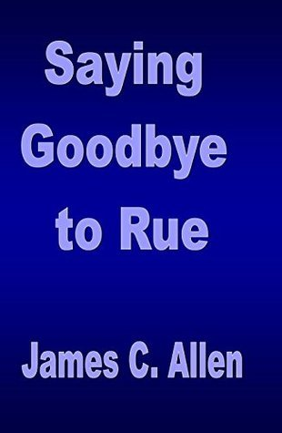 Saying Goodbye to Rue James C. Allen
