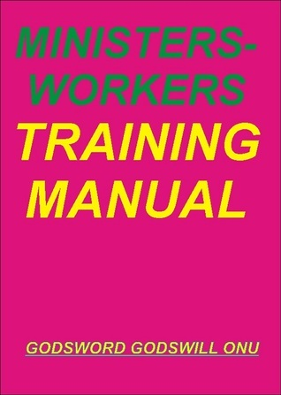 Ministers-Workers Training Manual  by  Godsword Godswill Onu