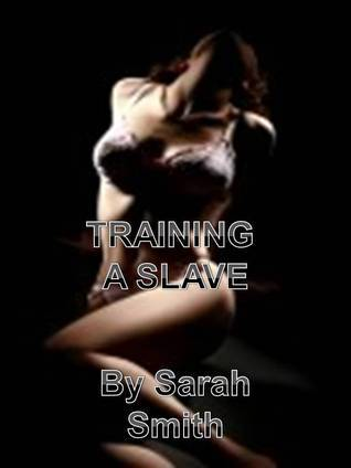 Training A Slave  by  Sarah     Smith