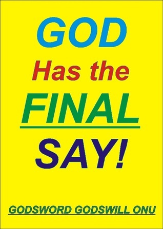 God Has the Final Say! Godsword Godswill Onu