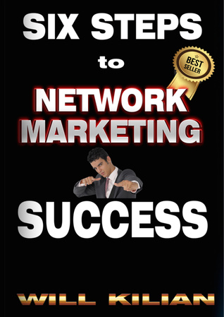 Six Steps to Network Marketing Success  by  Will Kilian
