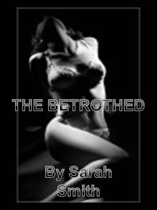The Betrothed Sarah     Smith