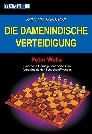 Schach konkret: Die Damenindische Verteidigung Peter Wells