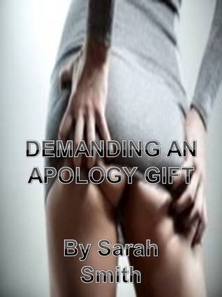 Demanding An Apology Gift  by  Sarah     Smith
