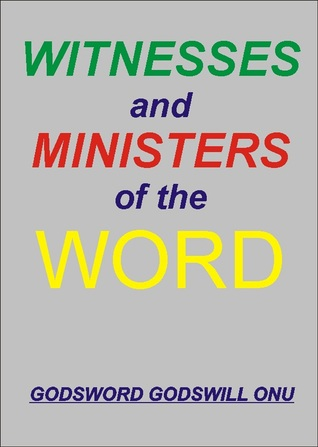 Witnesses and Ministers of the Word  by  Godsword Godswill Onu