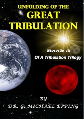 The Unfolding Of The Great Tribulation  by  Gary Epping