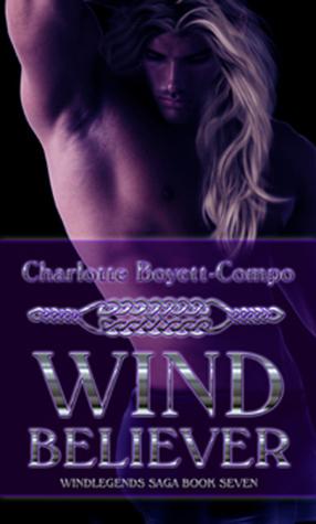 Windlegends Saga VII: Wind Believer  by  Charlotte Boyett-Compo