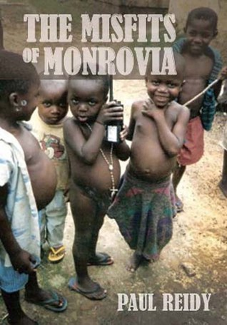 The Misfits of Monrovia  by  Paul Reidy