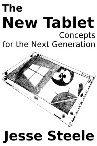 The New Tablet: Concepts for the Next Generation  by  Jesse Steele