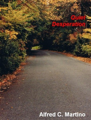 Quiet Desperation: A Short Story Alfred C. Martino