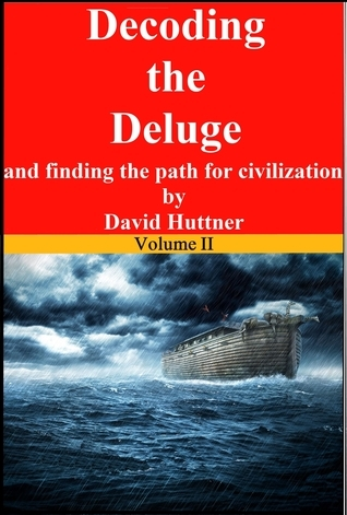 Decoding the Deluge and Finding the Path for Civilization (vol 2) David Huttner