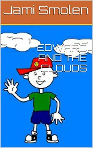 Childrens Book: EDWARD AND THE CLOUDS  by  Jami Smolen