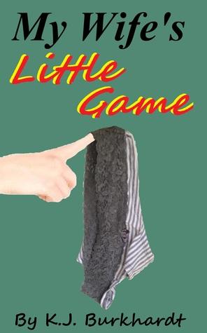 My Wifes Little Game K.J. Burkhardt