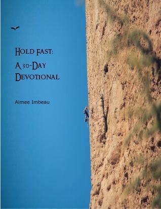Hold Fast: A 30-Day Devotional  by  Aimee Imbeau