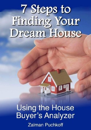 7 Steps to Finding Yor Dream House  by  Zalman Puchkoff