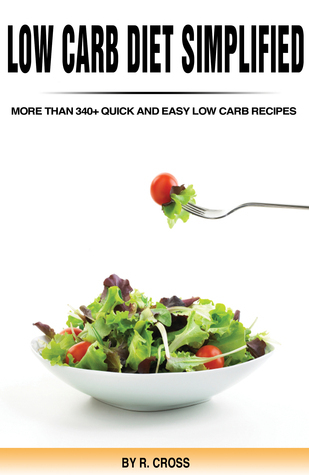 Low Carb Diet Simplified: More Than 340+ Quick And Easy Low Carb Recipes R Cross