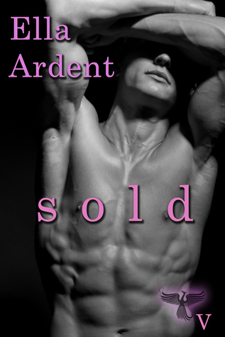 Sold (The Phoenix, #5) Ella Ardent