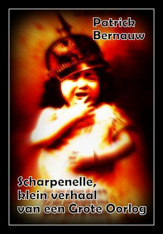 Scharpenelle, klein verhaal van een Grote Oorlog  by  Patrick Bernauw