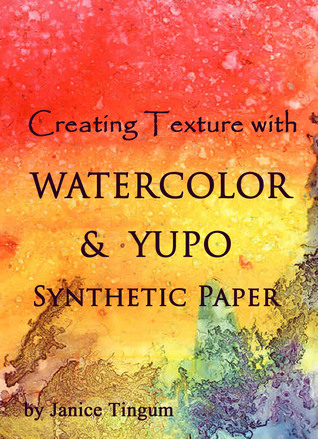 Creating Texture with Watercolor & YUPO Synthetic Paper Janice Tingum