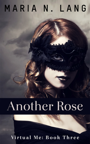 Another Rose (Virtual Me: Book Three)  by  Maria N. Lang