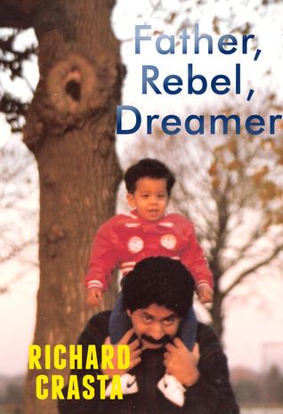 Father, Rebel, Dreamer Richard Crasta