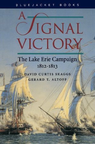 A Signal Victory: The Lake Erie Campaign, 1812-1813 (Bluejacket Books) David C. Skaggs