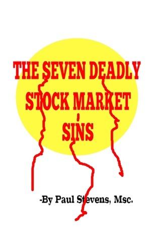 The 7 Deadly Stock Market Sins Paul Stevens