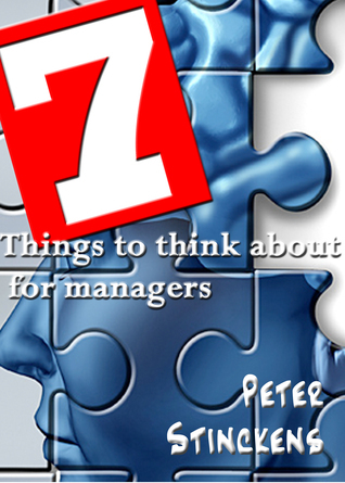 Seven Things To Think About For Managers  by  Peter Stinckens