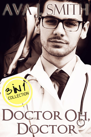 Doctor Oh, Doctor: 3 in 1 Collection Ava J. Smith