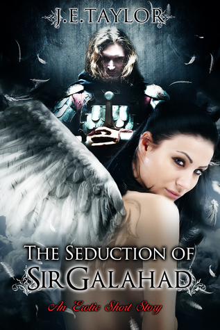 The Seduction of Sir Galahad J.E. Taylor