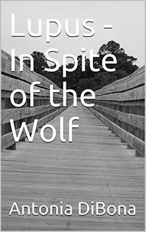 Lupus - In Spite of the Wolf Antonia DiBona