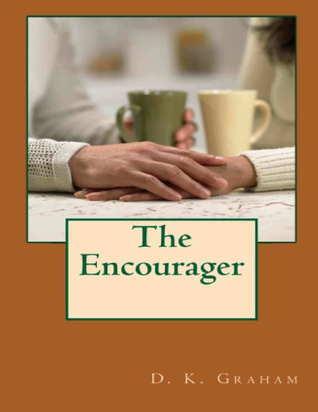 The Encourager D.K. Graham