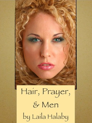 Hair, Prayer, and Men Laila Halaby