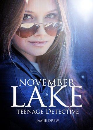 November Lake: Teenage Detective (The November Lake Mysteries) Book 1 Jamie Drew