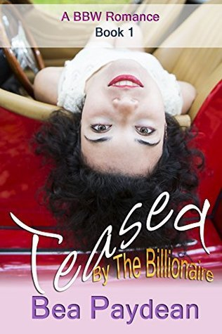 Teased By The Billionaire: A BBW Romance (Joel and Maya, #1)  by  Bea Paydean