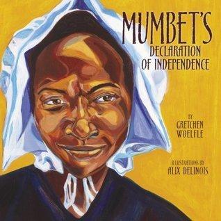 Mumbets Declaration of Independence (Carolrhoda Picture Books) Gretchen Woelfle
