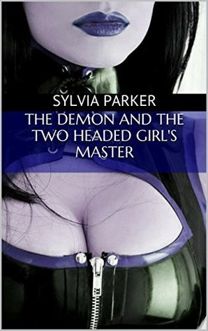 The Demon And The Two Headed Girls Master (Threesome MMF, Paranormal, Insane) (Otherworldly Manipulations Book 3) Sylvia Parker