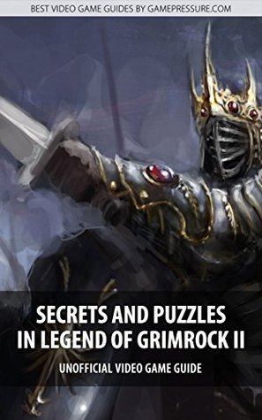 Secrets and Puzzles in Legend of Grimrock II - Unofficial Video Game Guide  by  Kuba Zaan Zgierski