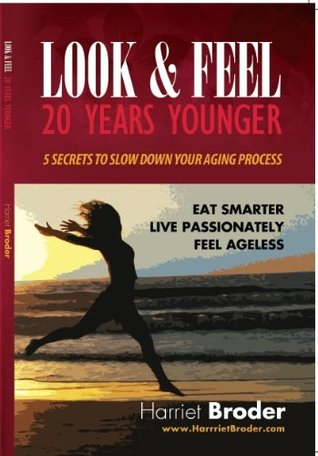 Look & Feel 20 Years Younger 5 Secrets to Slow Down Your Aging Process  by  Harriet Broder
