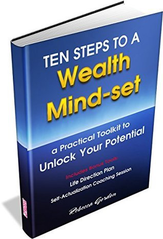 Ten Steps to a Wealth Mind-set: A Practical Toolkit to Unlock Your Potential  by  Rebecca Gordon