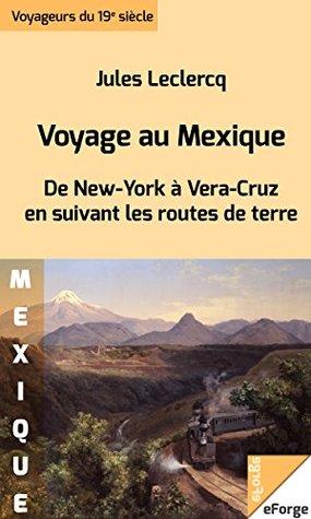 Voyage au Mexique. De New York à Vera-Cruz en suivant les routes de terre  by  Leclercq Jules