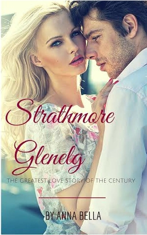 Strathmore and Glenelg: The Greatest Love Story of the Century Anna Bella