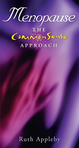 Menopause - The Commonsense Approach: Get Through the Menopause with Confidence  by  Ruth Appleby