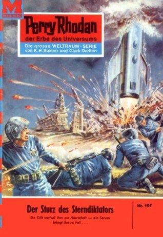 Perry Rhodan 195: Der Sturz des Sterndiktators (Heftroman): Perry Rhodan-Zyklus Das Zweite Imperium  by  Kurt Mahr