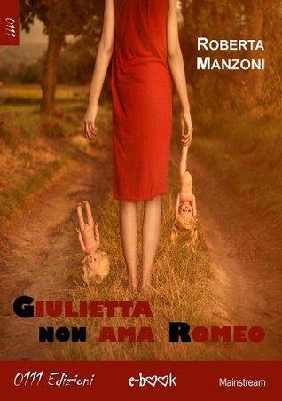 Giulietta non ama Romeo Roberta Manzoni
