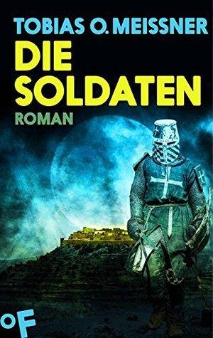Die Soldaten: Roman  by  Tobias O. Meißner