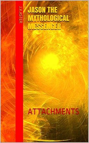 JASON THE MYTHOLOGICAL MESSENGER: ATTACHMENTS J.V.Aster
