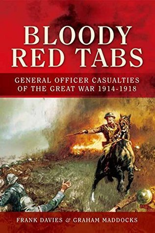 Bloody Red Tabs: General Officer Casualties of the Great War 1914-1918  by  Frank Davies